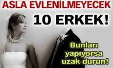 Asla Evlenilmemesi Gereken 10 Erkek!